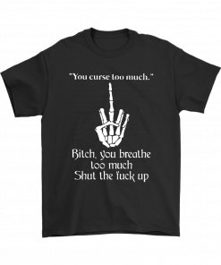 You Curse Too Much Shirt